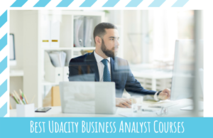 Best Udacity Business Analyst Courses in 2021 Worth Considering